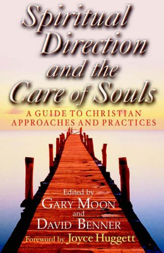 Spiritual Direction and the Care of Souls: A Guide to Christian Approaches and Practices: Gary W. ...