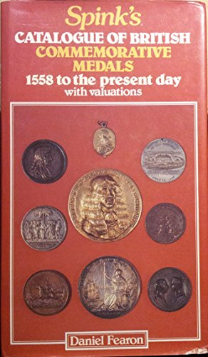 Spink's Catalogue of British Commemorative Medals 1558 to the Present Day with Valuations: ...