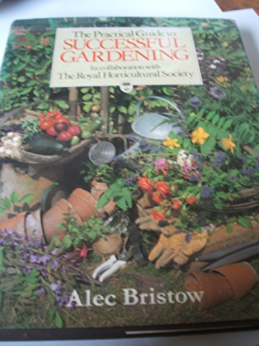 Practical Guide to Successful Gardening: Alec Bristow