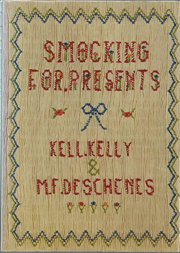 Smocking for Presents (Crafts for presents): Kell Kelly