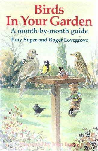 Birds in Your Garden: A Month-By-Month Guide: Tony Soper, Roger
