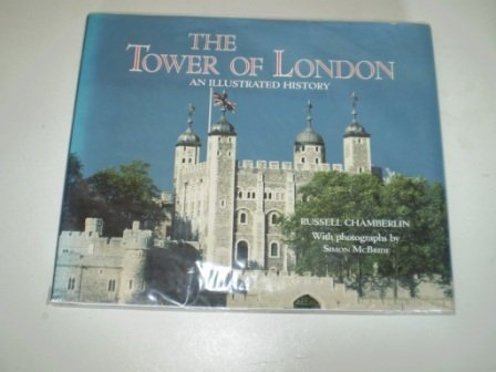 The Tower of London: An Illustrated History: Chamberlin, Russell