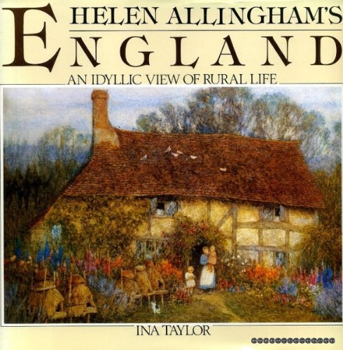Helen Allinghams England: An Idyllic View Of Rural Life (0863503969) by Taylor, Ina