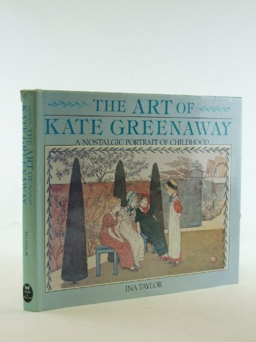 The Art Of Kate Greenaway: A Nostalgic Portrait Of Childhood: Taylor, Ina