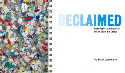 Reclaimed. Recycling in Contemporary British Craft and Design