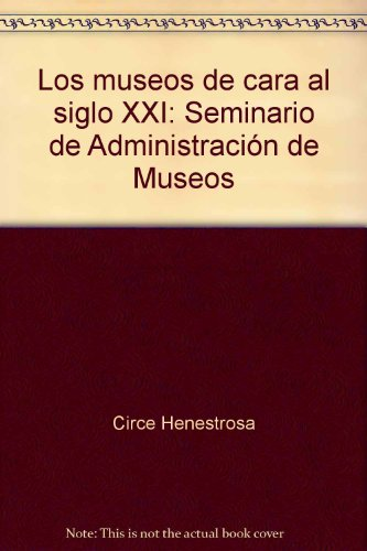 9780863555497: Los museos de cara al siglo XXI: Seminario de Administración de Museos