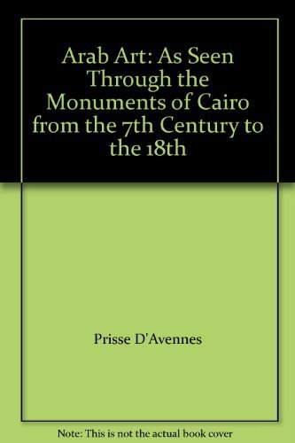 Arab Art: As Seen through the Monuments of Cairo from the 7th Century to the 18th
