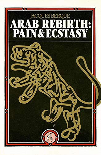 Arab Rebirth: Pain and Ecstasy (Paperback): Jacques Berque