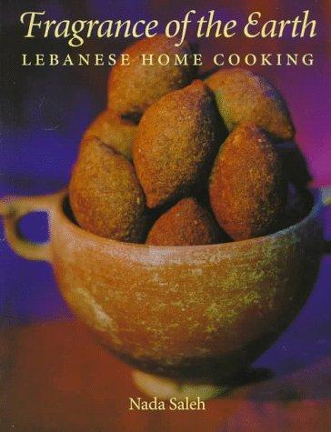 Fragrance of the Earth: Lebanese Home Cooking: Nada Saleh