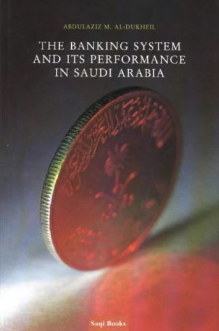 The Banking System and its Performance in: al-Dukheil, Dr Abdulaziz