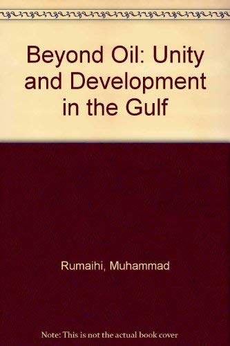 Beyond Oil: Unity and Development in the Gulf: Rumayhi, Muhammad Ghanim