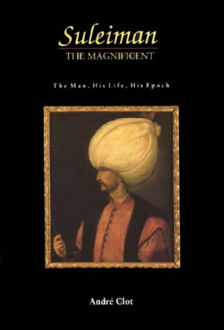 9780863561269: Suleiman the Magnificent: The Man, His Life, His Epoch