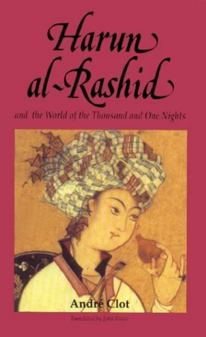 Harun Al-Rashid and the World of the: Clot, Andre