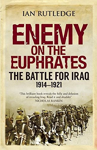9780863561702: Enemy on the Euphrates: The Battle for Iraq, 1914-1921