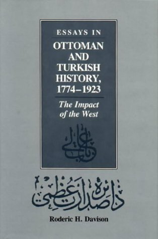 Essays in Ottoman and Turkish History, 1774-1923: The Impact of the West: Davison, Roderic H.