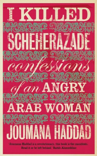 9780863564277: I Killed Scheherazade: Confessions of an Angry Arab Woman