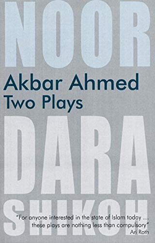 Akbar Ahmed - Two Plays: Noor and: Akbar S. Ahmed