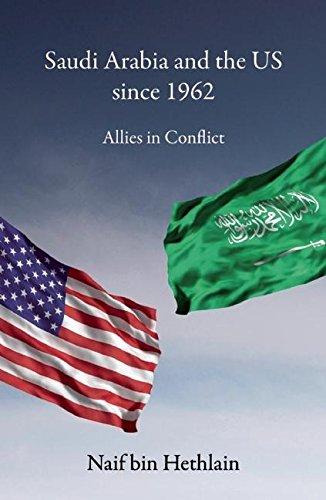 Saudi Arabia and the US since 1962: Allies in Conflict: bin Hethlain, Naif