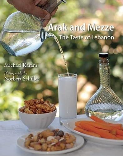 Arak and Mezze: The Taste of Lebanon: Michael Karam