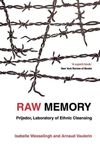 Raw Memory: Prijedor, Laboratory of Ethnic Cleansing: Isabelle Wesselingh, Arnaud