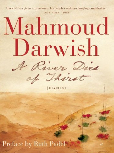 A River Dies of Thirst: A Diary: Mahmoud Darwish