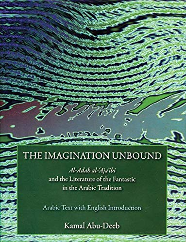9780863566363: The Imagination Unbound: Al-Adab al-'Aja'ibi and the Literature of the Fantastic in the Arabic Tradition