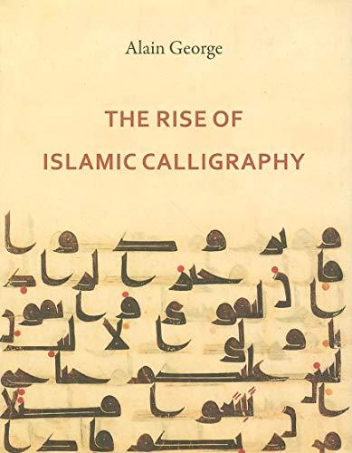 The Rise of Islamic Calligraphy: George, Alain