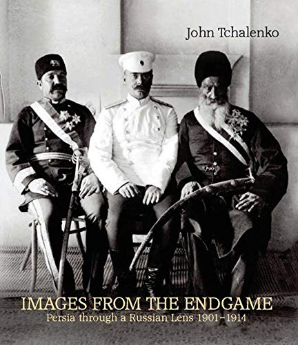 9780863567353: Images from the Endgame: Persia through a Russian Lens 1901-1914
