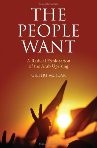9780863568992: The People Want: A Radical Exploration of the Arab Uprising