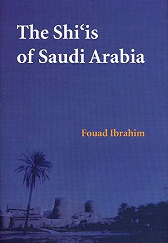 The Shi'is of Saudi Arabia: Fouad N. Ibrahim