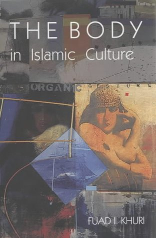 The Body in Islamic Culture (Hardcover): Fuad Khuri