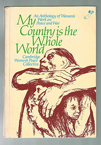 My Country Is the Whole World: An Anthology of Women's Work on Peace and War: Cambridge Women&...