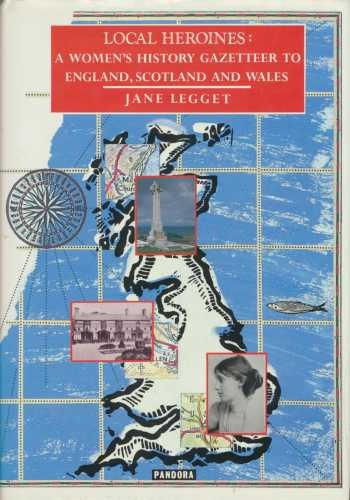 9780863580376: Local Heroines: Women's History Gazetteer of England, Scotland and Wales