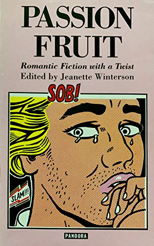 Passion Fruit : Romantic Fiction with a: Winterson, Jeanette (EDITED
