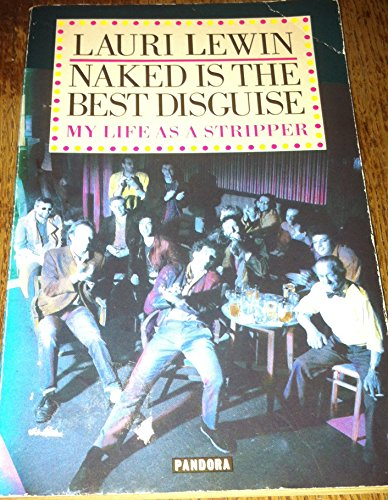 9780863580772: Naked Is the Best Disguise: My Life As a Stripper