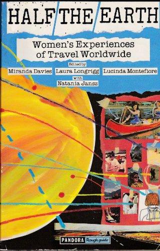 Half the Earth: Women's Experiences of Travel Worldwide: Longrigg, Laura; Montefiore, Lucinda