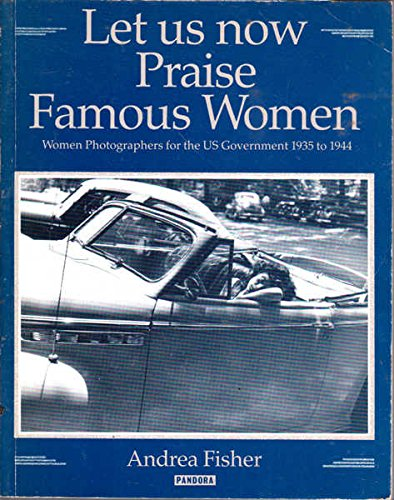9780863581236: Let Us Now Praise Famous Women: Women Photographers of the Farm Security Administration and the Office of War Administration