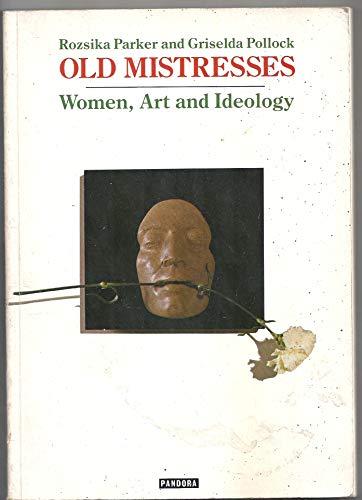 Old Mistresses: Women, Art and Ideology - Pollock, Griselda, Parker, Rozsika