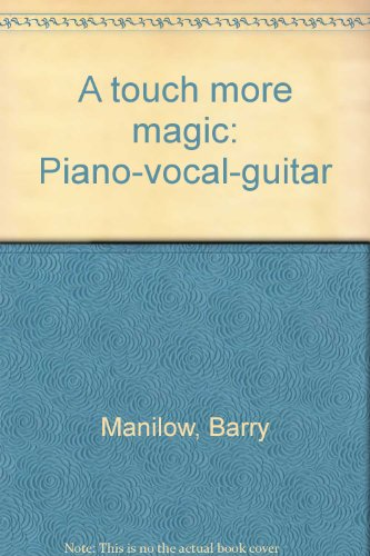 A touch more magic: Piano-vocal-guitar (0863591221) by Barry Manilow