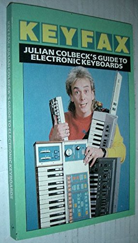 Keyfax: Julian Colbeck's Guide to Electronic Keyboards (9780863690969) by Julian Colbeck
