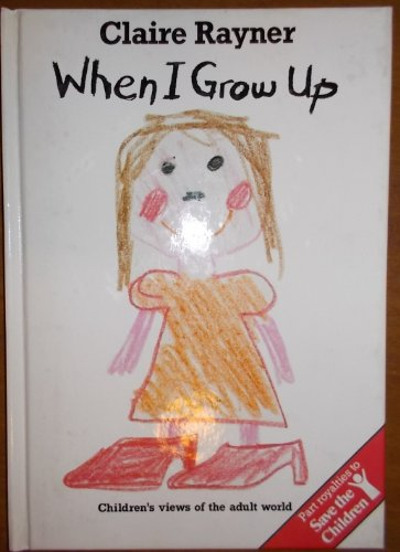 When I Grow Up: Children's Views of the Adult World (0863691749) by Claire Rayner