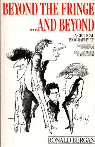 9780863695322: Beyond the Fringe...and Beyond: A Critical Biography of Alan Bennett, Peter Cook, Jonathan Miller, Dudley Moore