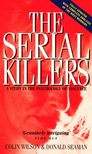 The Serial Killers: Study in the Psychology of Violence (9780863696152) by Colin Wilson; Donald Seaman