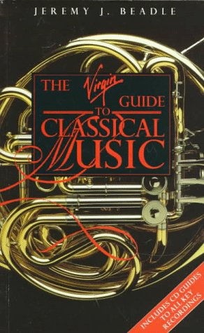 The Virgin Guide to Classical Music: Beadle, Jeremy