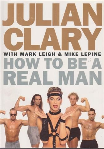 How to be a Real Man: Julian Clary, etc.,