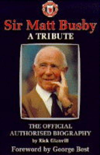9780863699177: Sir Matt Busby: A Tribute - The Official Authorised Biography