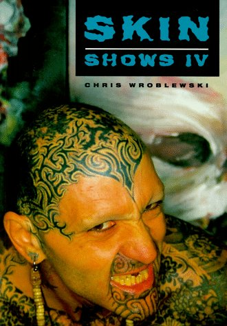 Skin Shows: No. 4: Art of Tattoo: Wroblewski, Chris