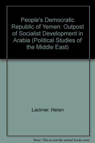 9780863720321: People's Democratic Republic of Yemen: Outpost of Socialist Development in Arabia (Political Studies of the Middle East)