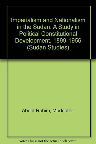 9780863720758: Imperialism & Nationalism in the Sudan: A Study in Constitutional & Political Development, 1899-1956 (Sudan Studies Series)