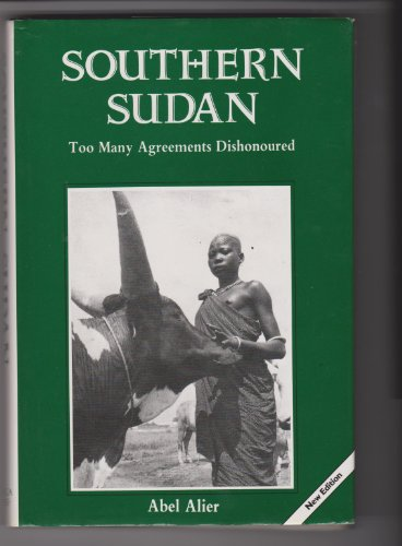 Southern Sudan, Too Many Agreements Dishonoured.: Alier, Abel.